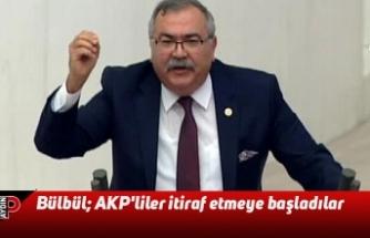 Bülbül: AKP'liler itiraf etmeye başladılar