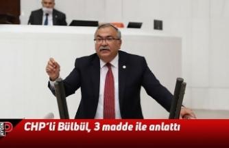 CHP'li Bülbül, 3 madde ile anlattı
