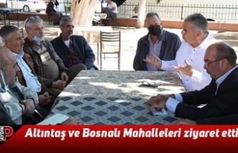Altıntaş ve Bosnalı Mahalleleri ziyaret etti