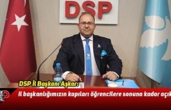 DSP İl Başkanı Aşkar: il başkanlığımızın kapıları öğrencilere sonuna kadar açık