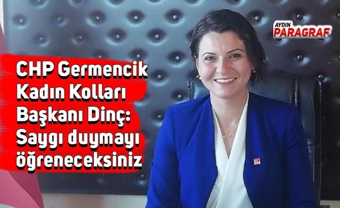 CHP Germencik Kadın Kolları Başkanı Dinç: Saygı duymayı öğreneceksiniz