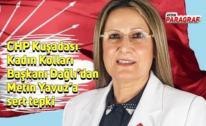 CHP Kuşadası Kadın Kolları Başkanı Dağlı'dan Metin Yavuz'a sert tepki