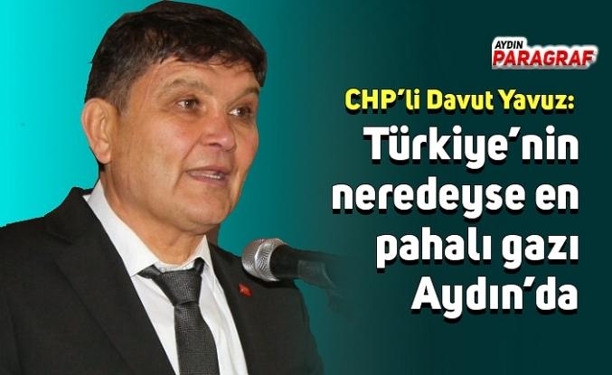 CHP'li Davut Yavuz: Türkiye'nin neredeyse en pahalı gazı Aydın'da