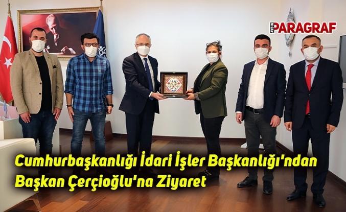 Cumhurbaşkanlığı İdari İşler Başkanlığı'ndan Başkan Çerçioğlu'na Ziyaret