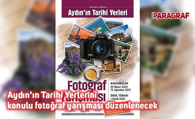Aydın'ın Tarihi Yerlerini konulu fotoğraf yarışması düzenlenecek