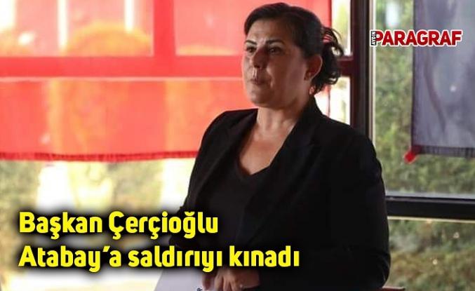 Başkan Çerçioğlu Atabay'a saldırıyı kınadı