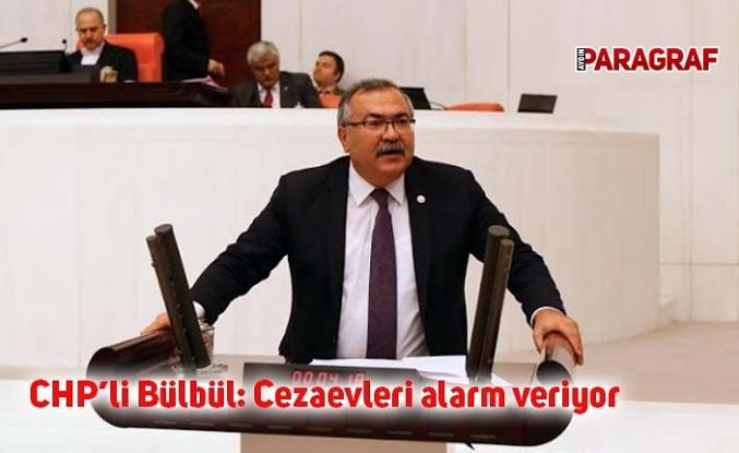 CHP'li Bülbül: Cezaevleri alarm veriyor