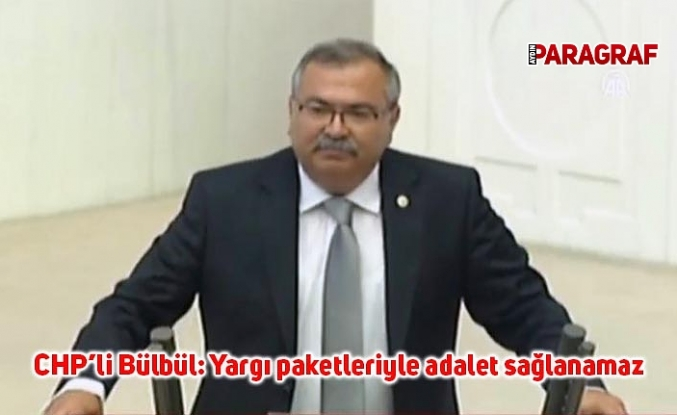 CHP'li Bülbül: Yargı paketleriyle adalet sağlanamaz