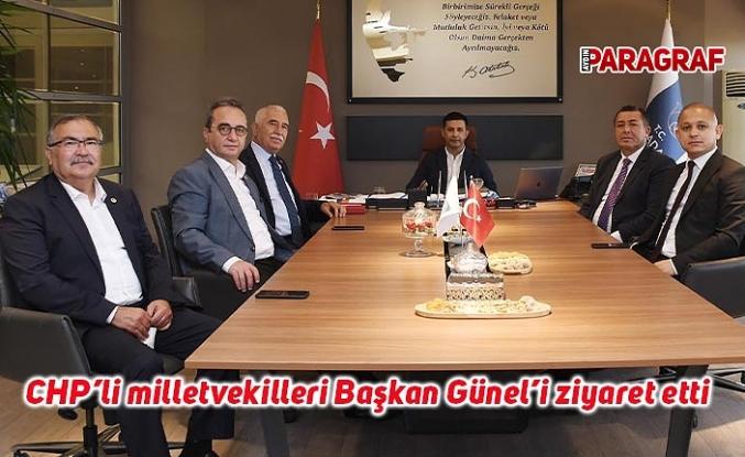 CHP'li milletvekilleri Başkan Günel'i ziyaret etti