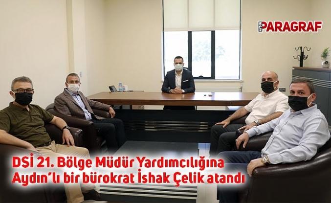 DSİ 21. Bölge Müdür Yardımcılığına  Aydın'lı bir bürokrat İshak Çelik atandı