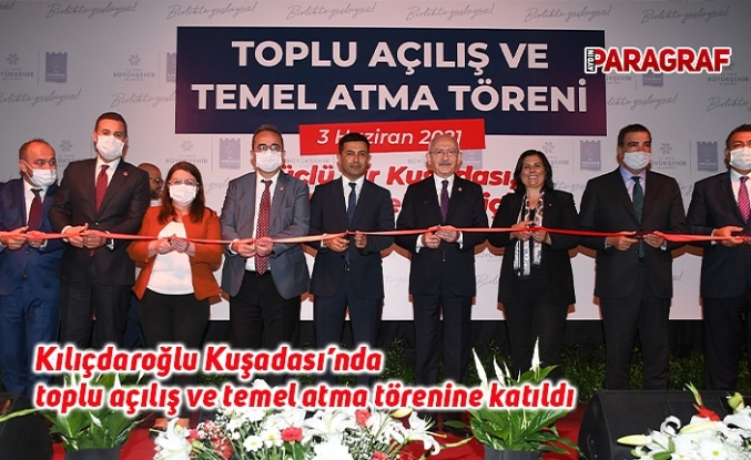Kılıçdaroğlu Kuşadası'nda toplu açılış ve temel atma törenine katıldı