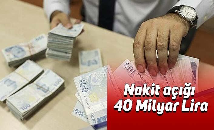 Nakit açığı 40 Milyar Lira