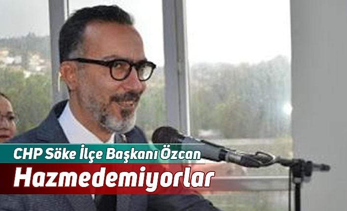 CHP Söke İlçe Başkanı Özcan: Hazmedemiyorlar