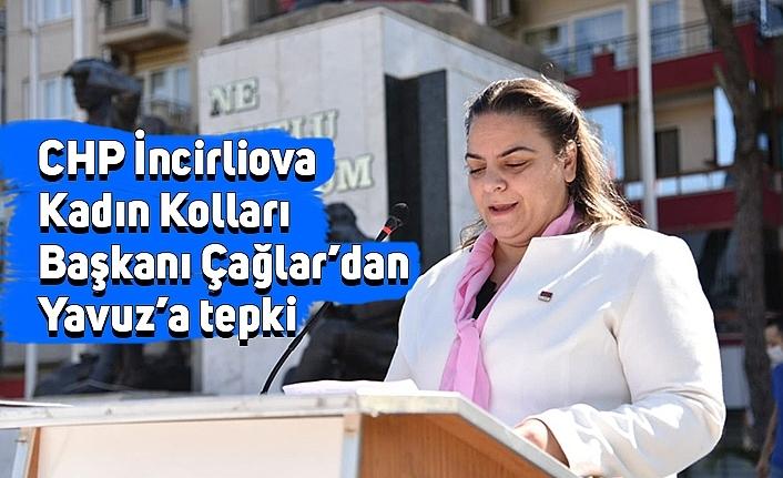CHP İncirliova Kadın Kolları Başkanı Çağlar'dan Yavuz'a tepki