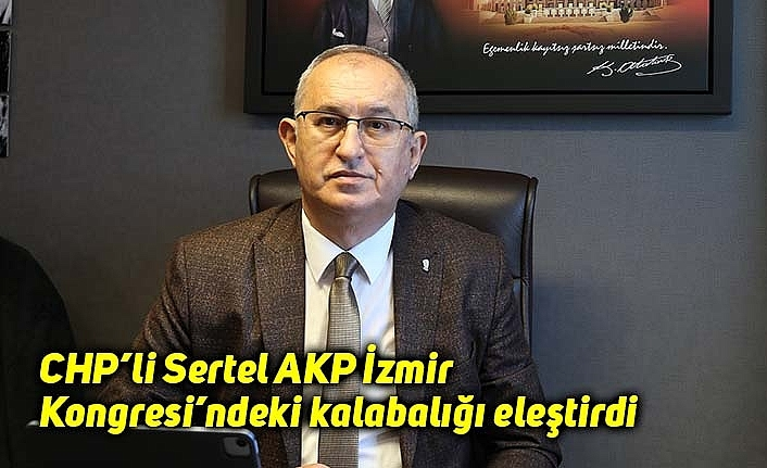 CHP'li Sertel AKP İzmir Kongresi'ndeki kalabalığı eleştirdi