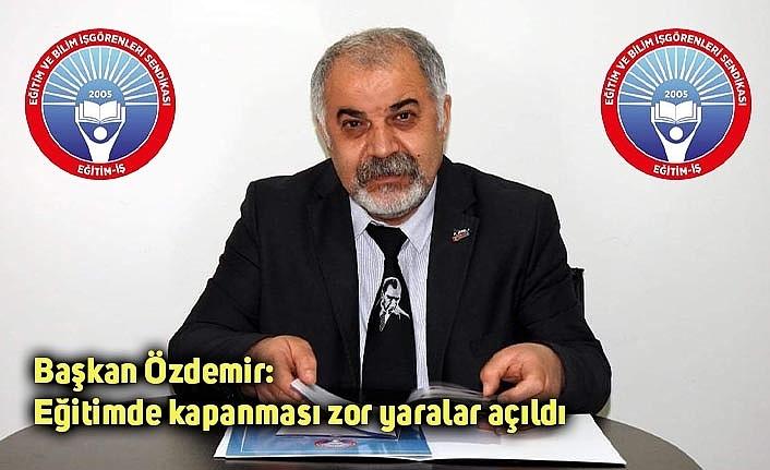 Başkan Özdemir: Eğitimde kapanması zor yaralar açıldı