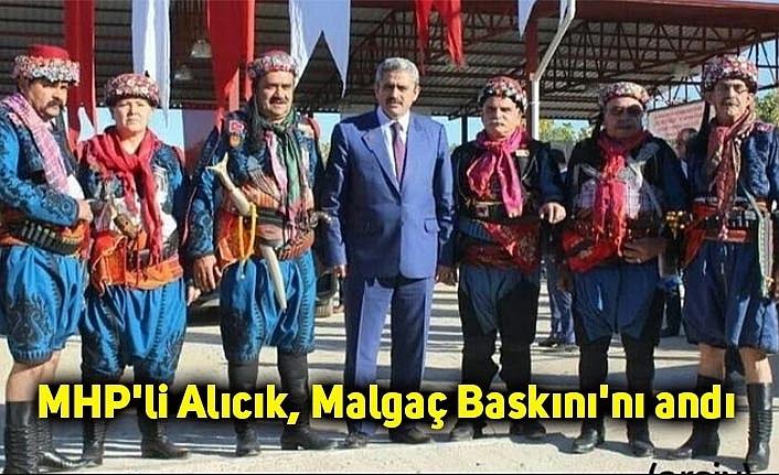 MHP'li Alıcık, Malgaç Baskını'nı andı