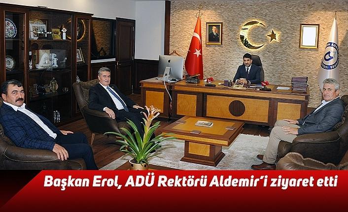 Başkan Erol, ADÜ Rektörü Aldemir'i ziyaret etti
