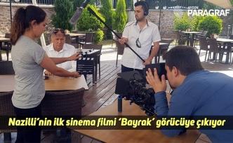 Nazilli'nin ilk sinema filmi 'Bayrak' görücüye çıkıyor