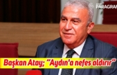 "Başkan Atay; ""Aydın'a nefes aldırır"""