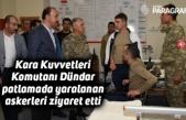 Kara Kuvvetleri Komutanı Dündar patlamada yaralanan askerleri ziyaret etti
