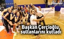 Başkan Çerçioğlu, sultanlarını kutladı