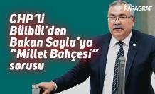 """CHP'li Bülbül'den Bakan Soylu'ya """"Millet Bahçesi"""" sorusu"""