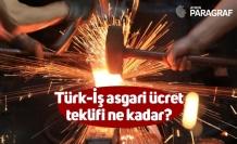 Türk-İş asgari ücret teklifi ne kadar?