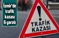 İzmir'de trafik kazası: 6 yaralı