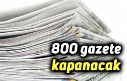 800 gazete kapanacak