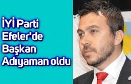 İYİ Parti Efeler'de Başkan Adıyaman oldu