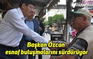 Başkan Özcan esnaf buluşmalarını sürdürüyor