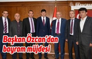 Başkan Özcan'dan bayram müjdesi