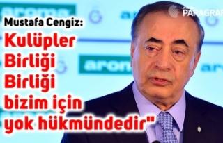 """Mustafa Cengiz: """"Kulüpler Birliği bizim için..."""
