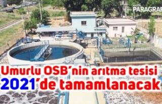 Umurlu OSB'nin arıtma tesisi 2021'de tamamlanacak