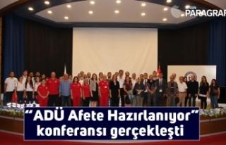 """""""ADÜ Afete Hazırlanıyor"""" konferansı gerçekleşti"""