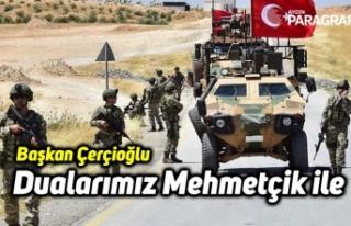 Baskan Çerçioğlu: Dualarımız Mehmetçik ile