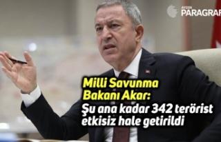 "Milli Savunma Bakanı Akar: ""Şu ana kadar 342..."