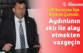 CHP Karacasu İlçe Başkanı Çumralı: Aydınlının...