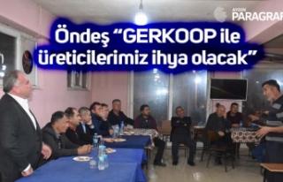 """Öndeş """"GERKOOP ile üreticilerimiz ihya olacak"""""""