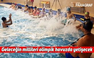 Geleceğin millileri olimpik havuzda yetişecek
