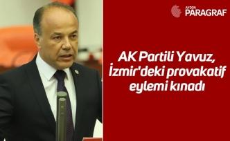 AK Partili Yavuz, İzmir'deki provakatif eylemi kınadı