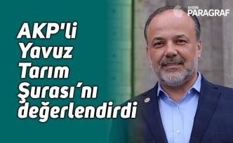 AKP'li Yavuz Tarım Şurası'nı değerlendirdi