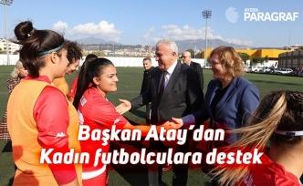 Kadın futbolculara Başkan Atay'dan destemk