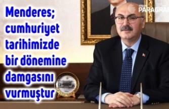 """Vali Köşger; """"Menderes; cumhuriyet tarihimizde bir dönemine damgasını vurmuştur"""""""