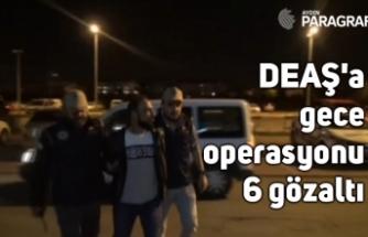DEAŞ'a gece operasyonu: 6 gözaltı
