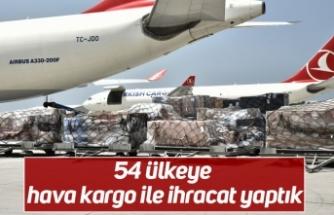 54 ülkeye hava kargo ile ihracat yaptık