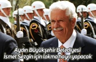 Aydın Büyükşehir Belediyesi İsmet Sezgin için lokma hayrı yapacak