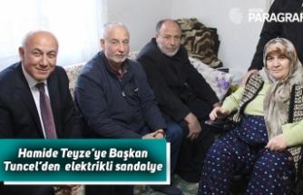 Hamide Teyze'ye Başkan Tuncel'den  elektrikli sandalye