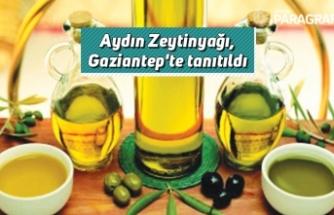 Aydın Zeytinyağı, Gaziantep'te tanıtıldı